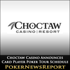 Choctaw Casino Announces Card Player Poker Tour Schedule