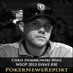 WSOP 2013 Event #30 Goes to Chris Dombrowski