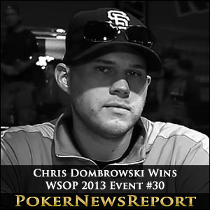 Chris Dombrowski Wins WSOP 2013 Event #30