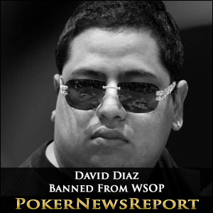 David Diaz Banned From WSOP
