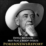 Doyle Brunson May Play 2 WSOP Events