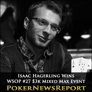 Isaac Hagerling Wins WSOP #27 $3k Mixed Max Event