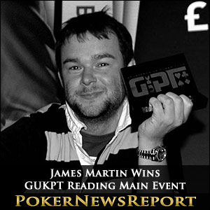 James Martin Wins GUKPT Reading Main Event