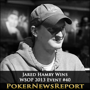 Jared Hamby Wins WSOP 2013 Event #40