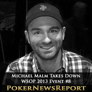 Michael Malm Takes Down WSOP 2013 Event #8
