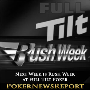 Next Week is Rush Week at Full Tilt Poker