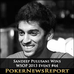 Sandeep Pulusani Wins WSOP 2013 Event #44