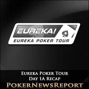 Eureka Poker Tour Day 1A Recap