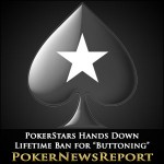 """PokerStars Hands Down Lifetime Ban for """"Buttoning"""""""