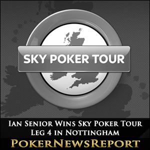 Ian Senior Wins Sky Poker Tour Leg 4 in Nottingham