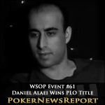WSOP Event #61 – Daniel Alaei Wins PLO Title