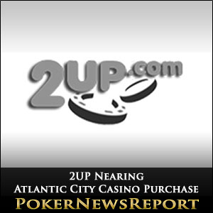 2UP Nearing Atlantic City Casino Purchase