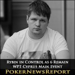 Rybin in Control as 6 Remain in WPT Cyprus Main Event
