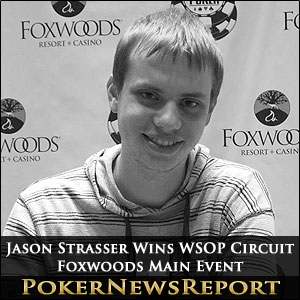Jason Strasser Takes Down WSOP Circuit Foxwoods Main Event