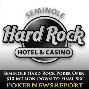 Seminole Hard Rock Poker Open: $10 Million Guarantee Down to Final Six