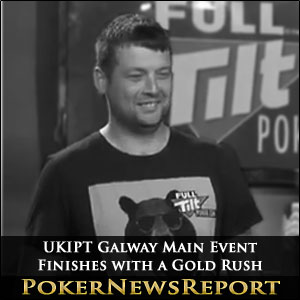 UKIPT Galway Main Event Finishes with a Gold Rush