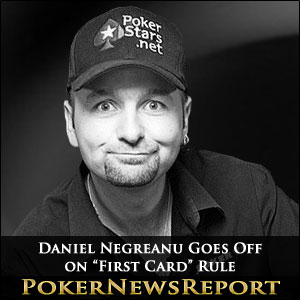 "Daniel Negreanu Goes Off on ""First Card"" Rule"