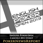 English Poker Open Cancels 2013 Event