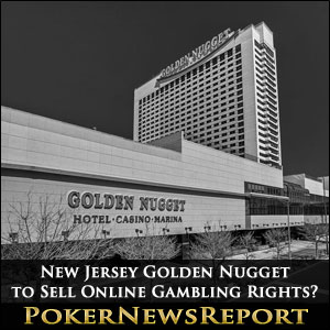 New Jersey Golden Nugget to Sell Online Gambling Rights?