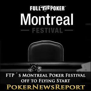FTP´s Montreal Poker Festival off to Flying Start