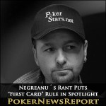 "Negreanu´s Rant Puts ""First Card"" Rule in Spotlight – Again"