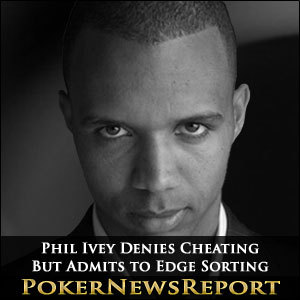 Phil Ivey Denies Cheating, Admits to Edge Sorting