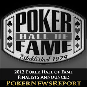 2013 Poker Hall of Fame Finalists Announced