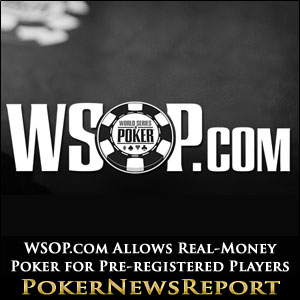 WSOP.com Allows Real-Money Poker for Pre-registered Players