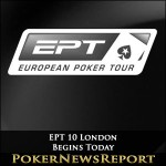 EPT 10 London Begins Today