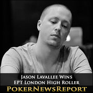 Jason Lavallee Wins EPT London High Roller