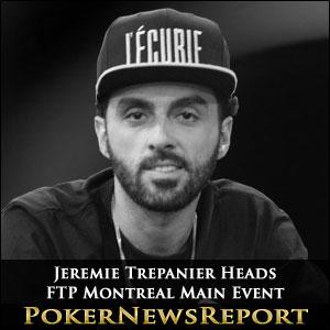 Jeremie Trepanier Heads FTP Montreal Main Event