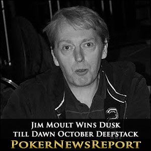 Jim Moult Wins Dusk till Dawn October Deepstack