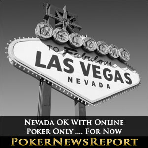 Nevada OK With Online Poker Only …. For Now