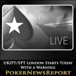 UKIPT/EPT London Starts Today – With a Warning
