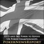 DTD and Sky Poker to Revive UK Poker Championships