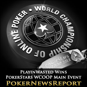 PlayinWasted Wins PokerStars WCOOP Main Event