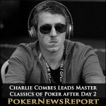 Charlie Combes Leads Master Classics of Poker after Day 2