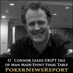 O´Connor Leads UKIPT Isle of Man Main Event Final Table