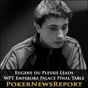 Eugene du Plessis Leads WPT Emperors Palace Final Table
