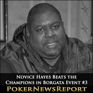 Novice Hayes Beats the Champions in Borgata Event #3