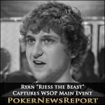 "Ryan ""Riess the Beast"" Captures WSOP Main Event"