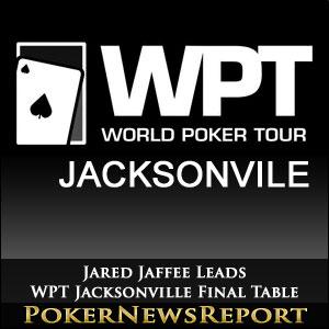 Jared Jaffee Leads WPT Jacksonville Final Table