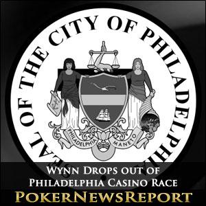 Wynn Drops out of Philadelphia Casino Race