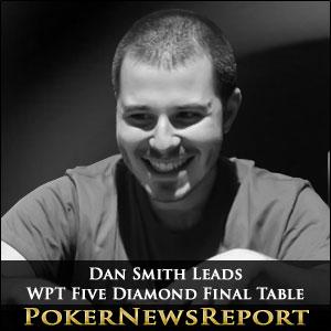Dan Smith Leads WPT Five Diamond Final Table