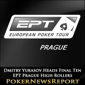 Dmitry Yurasov Heads Final Ten in EPT Prague High Rollers