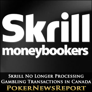 Skrill No Longer Processing Gambling Transactions in Canada