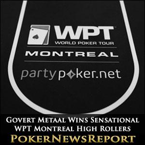 Govert Metaal Wins Sensational WPT Montreal High Rollers