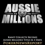 Kanit Collects Second Aussie Millions Title in Three Days