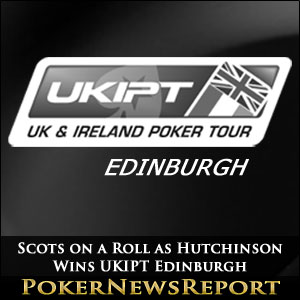 Scots on a Roll as Hutchinson Wins UKIPT Edinburgh