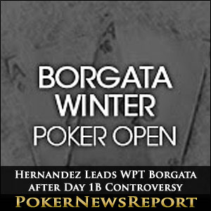 Hernandez Leads WPT Borgata after Day 1B Controversy